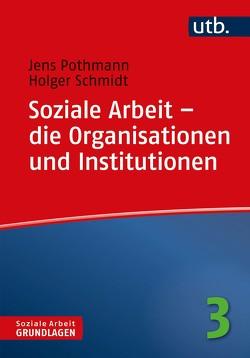 Soziale Arbeit – die Organisationen und Institutionen von Pothmann,  Jens, Schmidt,  Holger
