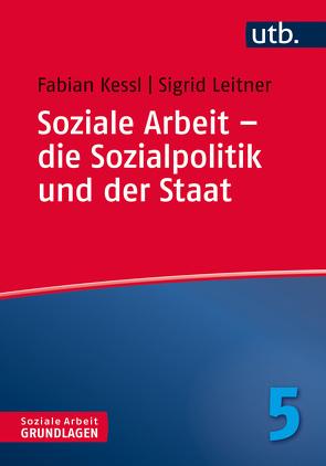 Soziale Arbeit – die Sozialpolitik und der Staat von Kessl,  Fabian, Leitner,  Sigrid