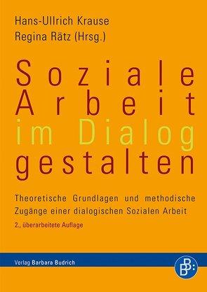 Soziale Arbeit im Dialog gestalten von Krause,  Hans-Ullrich, Rätz,  Regina