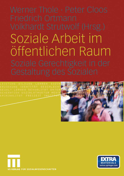 Soziale Arbeit im öffentlichen Raum von Cloos,  Peter, Ortmann,  Friedrich, Strutwolf,  Volkhardt, Thole,  Werner