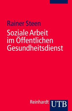Soziale Arbeit im Öffentlichen Gesundheitsdienst von Steen,  Rainer