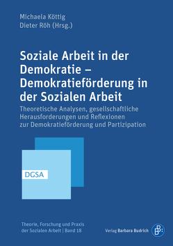 Soziale Arbeit in der Demokratie – Demokratieförderung in der Sozialen Arbeit von Köttig,  Michaela, Röh,  Dieter