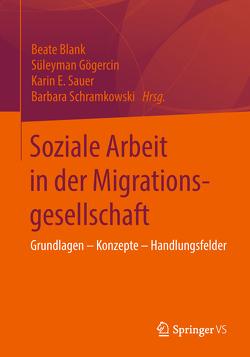 Soziale Arbeit in der Migrationsgesellschaft von Blank,  Beate, Gögercin,  Süleyman, Sauer,  Karin E., Schramkowski,  Barabara