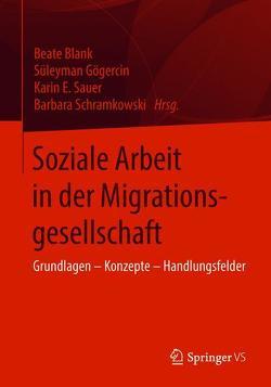 Soziale Arbeit in der Migrationsgesellschaft von Blank,  Beate, Gögercin,  Süleyman, Sauer,  Karin E., Schramkowski,  Barbara
