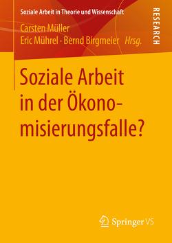 Soziale Arbeit in der Ökonomisierungsfalle? von Birgmeier,  Bernd, Mührel,  Eric, Müller,  Carsten