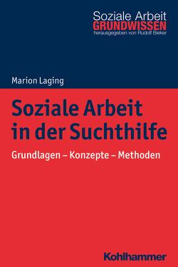 Soziale Arbeit in der Suchthilfe von Bieker,  Rudolf, Laging,  Marion