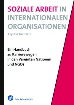 Soziale Arbeit in Internationalen Organisationen von Groterath,  Angelika