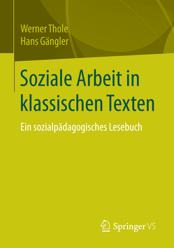 Soziale Arbeit in klassischen Texten von Gängler,  Hans, Thole,  Werner