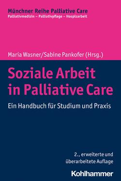 Soziale Arbeit in Palliative Care von Borasio,  Gian Domenico, Führer,  Monika, Pankofer,  Sabine, Wasner,  Maria