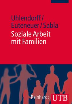 Soziale Arbeit mit Familien von Euteneuer,  Matthias, Sabla,  Kim-Patrick, Uhlendorff,  Uwe