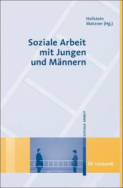Soziale Arbeit mit Jungen und Männern von Hollstein,  Walter, Matzner,  Michael