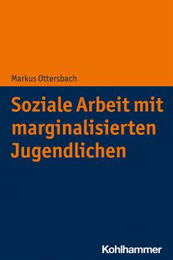 Soziale Arbeit mit marginalisierten Jugendlichen von Ottersbach,  Markus