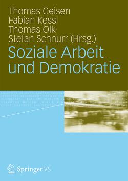 Soziale Arbeit und Demokratie von Geisen,  Thomas, Kessl,  Fabian, Olk,  Thomas, Schnurr,  Stefan