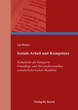 Soziale Arbeit und Kompetenz von Braun,  Jan