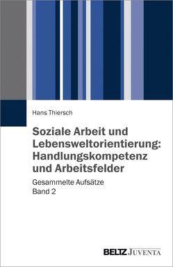Soziale Arbeit und Lebensweltorientierung: Handlungskompetenz und Arbeitsfelder von Thiersch,  Hans
