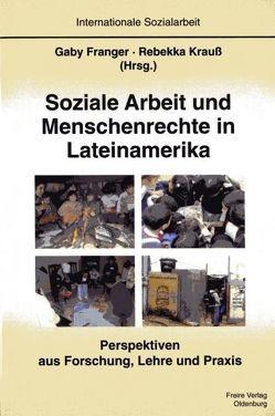 Soziale Arbeit und Menschenrechte in Lateinamerika von Franger,  Gaby, Krauß,  Rebekka
