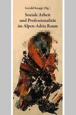 Soziale Arbeit und Professionalität im Alpen-Adria-Raum von Knapp,  Gerald, Sting,  Setphan