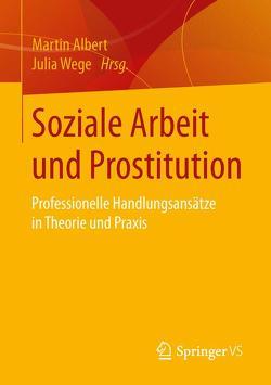 Soziale Arbeit und Prostitution von Albert,  Martin, Wege,  Julia