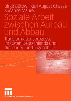 Soziale Arbeit zwischen Aufbau und Abbau von Bütow,  Birgit, Chassé,  Karl-August, Maurer,  Susanne