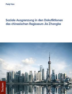 Soziale Ausgrenzung in den Dokufiktionen des chinesischen Regisseurs Jia Zhangke von Han,  Peiqi