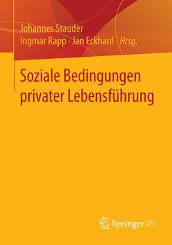 Soziale Bedingungen privater Lebensführung von Eckhard,  Jan, Rapp,  Ingmar, Stauder,  Johannes
