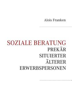 Soziale Beratung prekär situierter älterer Erwerbspersonen von Franken,  Alois