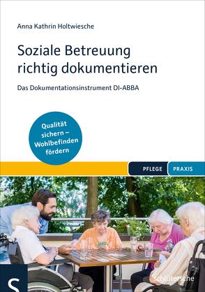 Soziale Betreuung richtig dokumentieren von Holtwiesche,  Anna Kathrin