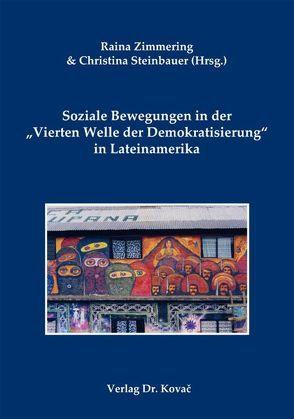 """Soziale Bewegungen in der """"Vierten Welle der Demokratisierung"""" in Lateinamerika von Steinbauer,  Christina, Zimmering,  Raina"""