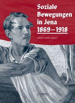 Soziale Bewegungen in Jena 1869-1918 von Hesselbarth,  Mario, Jeskow,  Jan, Swiniartzki,  Marco, Thieme,  Teresa