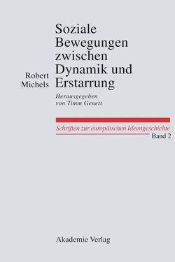 Soziale Bewegungen zwischen Dynamik und Erstarrung. Essays zur Arbeiter-, Frauen- und nationalen Bewegung von Gennet,  Timm, Michels,  Robert