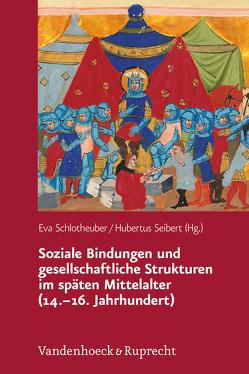 Soziale Bindungen und gesellschaftliche Strukturen im späten Mittelalter (14.–16. Jahrhundert) von Schlotheuber,  Eva, Seibert,  Hubertus