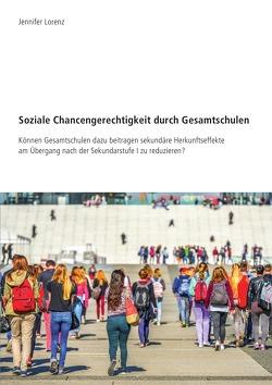 Soziale Chancengerechtigkeit durch Gesamtschulen von Lorenz,  Jennifer
