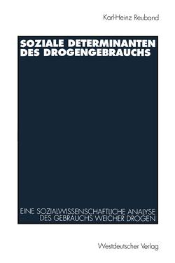 Soziale Determinanten des Drogengebrauchs von Reuband,  Karl-Heinz