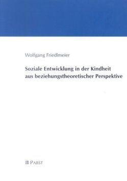 Soziale Entwicklung in der Kindheit aus beziehungstheoretischer Perspektive von Friedlmeier,  Wolfgang