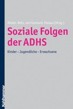 Soziale Folgen der ADHS von Paulus,  Frank W., Retz,  Wolfgang, Rösler,  Michael, von Gontard,  Alexander