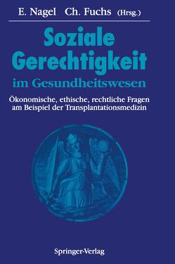 Soziale Gerechtigkeit im Gesundheitswesen von Fuchs,  Christoph, Nagel,  Eckhard, Niechzial,  M., Pichlmayr,  R., Schölmerich,  P.