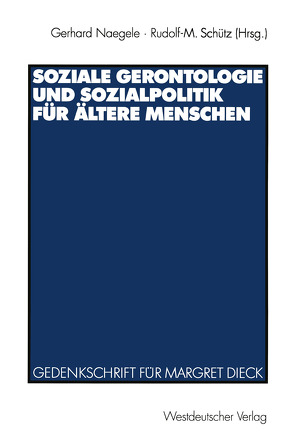 Soziale Gerontologie und Sozialpolitik für ältere Menschen von Naegele,  Gerhard, Schütz,  Rudolf-M.