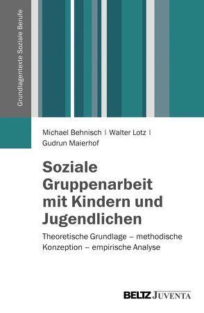 Soziale Gruppenarbeit mit Kindern und Jugendlichen von Behnisch,  Michael, Lotz,  Walter, Maierhof,  Gudrun