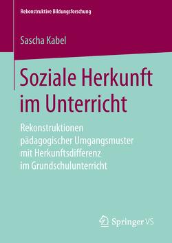 Soziale Herkunft im Unterricht von Kabel,  Sascha