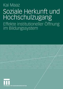 Soziale Herkunft und Hochschulzugang von Maaz,  Kai