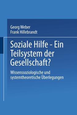 Soziale Hilfe — Ein Teilsystem der Gesellschaft? von Hillebrandt,  Frank, Weber,  Georg