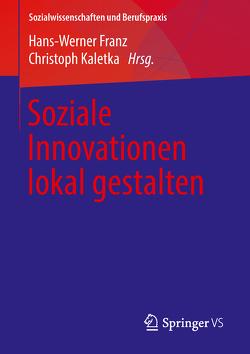 Soziale Innovationen lokal gestalten von Franz,  Hans-Werner, Kaletka,  Christoph