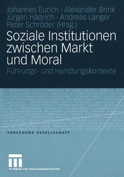 Soziale Institutionen zwischen Markt und Moral von Brink,  Alexander, Eurich,  Johannes, Hädrich,  Jürgen, Langer,  Andreas, Schroeder,  Peter