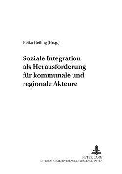 Soziale Integration als Herausforderung für kommunale und regionale Akteure von Geiling,  Heiko