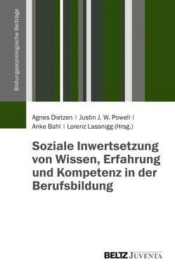Soziale Inwertsetzung von Wissen, Erfahrung und Kompetenz in der Berufsbildung von Bahl,  Anke, Dietzen,  Agnes, Lassnigg,  Lorenz, Powell,  Justin J. W.