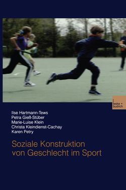 Soziale Konstruktion von Geschlecht im Sport von Giess-Stüber,  Petra, Hartmann-Tews,  Ilse, Klein,  Marie-Luise, Kleindienst-Cachay,  Chr., Petry,  Karen