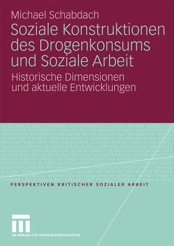 Soziale Konstruktionen des Drogenkonsums und Soziale Arbeit von Schabdach,  Michael