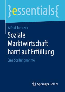 Soziale Marktwirtschaft harrt auf Erfüllung – Selbstbewusstsein für Alle von Jureczek,  Alfred
