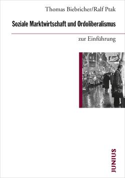 Soziale Marktwirtschaft und Ordoliberalismus zur Einführung von Biebricher,  Thomas, Ptak,  Ralf