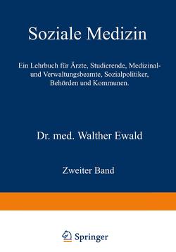 Soziale Medizin. Ein Lehrbuch für Ärzte, Studierende, Medizinal- und Verwaltungsbeamte, Sozialpolitiker, Behörden und Kommunen von Ewald,  Walther